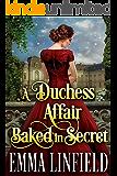 A Duchess Affair Baked in Secret: A Historical Regency Romance Novel
