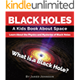 Black Holes: A Kids Book About Space - What is a Black Hole? Learn About the Physics and Mysteries of Black Holes