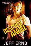 Rescued Angel (Life Without Parole Book 4)