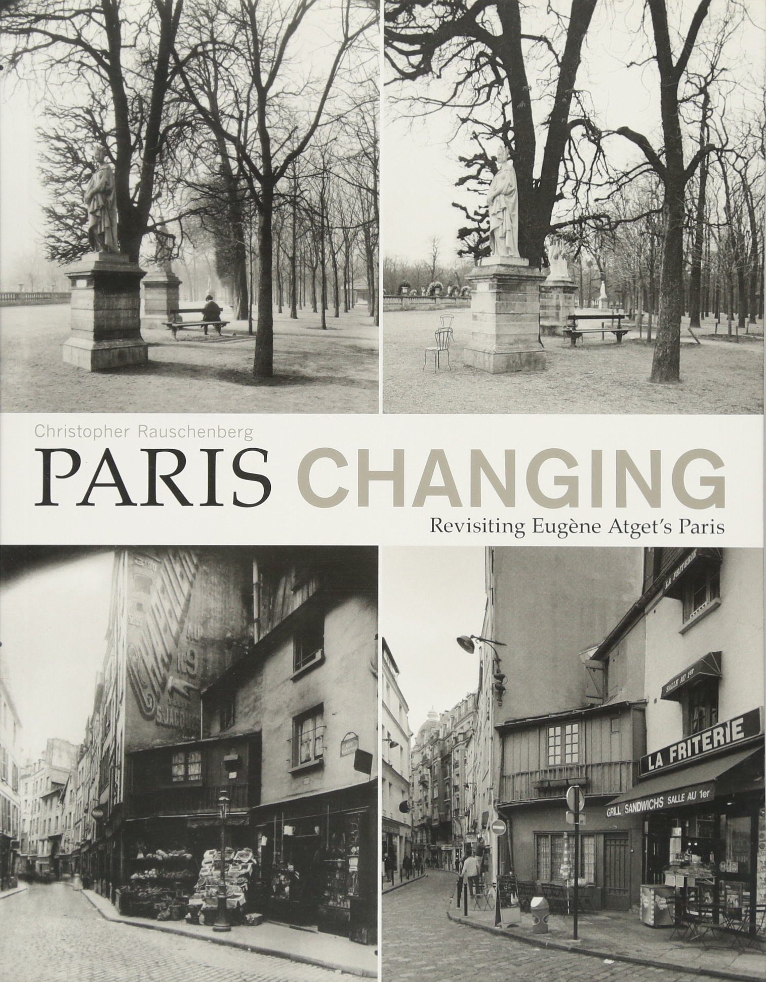 Paris Changing: Revisiting Eugene Atgets Paris: Amazon.es: Rauschenberg, Christopher: Libros en idiomas extranjeros
