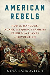 American Rebels: How the Hancock, Adams, and Quincy Families Fanned the Flames of Revolution Hardcover
