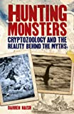 Hunting Monsters: Cryptozoology and the Reality Behind the Myths