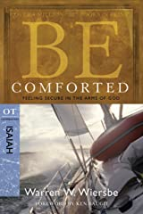 Be Comforted (Isaiah): Feeling Secure in the Arms of God (The BE Series Commentary) Kindle Edition