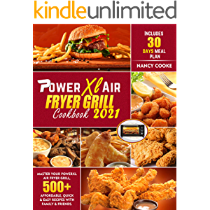 Power Xl Air Fryer Grill Cookbook 2021: Master Your PowerXL Air Fryer Grill, 500+ Affordable, Quick & Easy Recipes with…