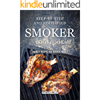 Step-by-Step and Simplified Smoker Cookbook: Smoker Recipes for Magical Meals