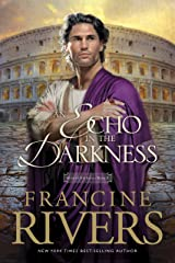 An Echo in the Darkness: Mark of the Lion Series Book 2 (Christian Historical Fiction Novel Set in 1st Century Rome) Kindle Edition