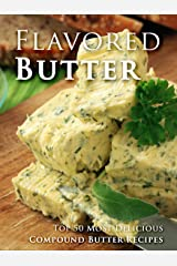 Flavored Butter Recipes: Make Your Own Homemade Compound Butter (Recipe Top 50s Book 123) Kindle Edition