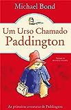 Um Urso Chamado Paddington (Urso Paddington Livro 1)
