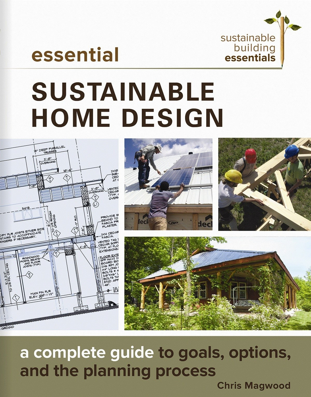 Essential Sustainable Home Design: A Complete Guide To Goals, Options, And  The Design Process (Sustainable Building Essentials Series): Chris Magwood:  ...