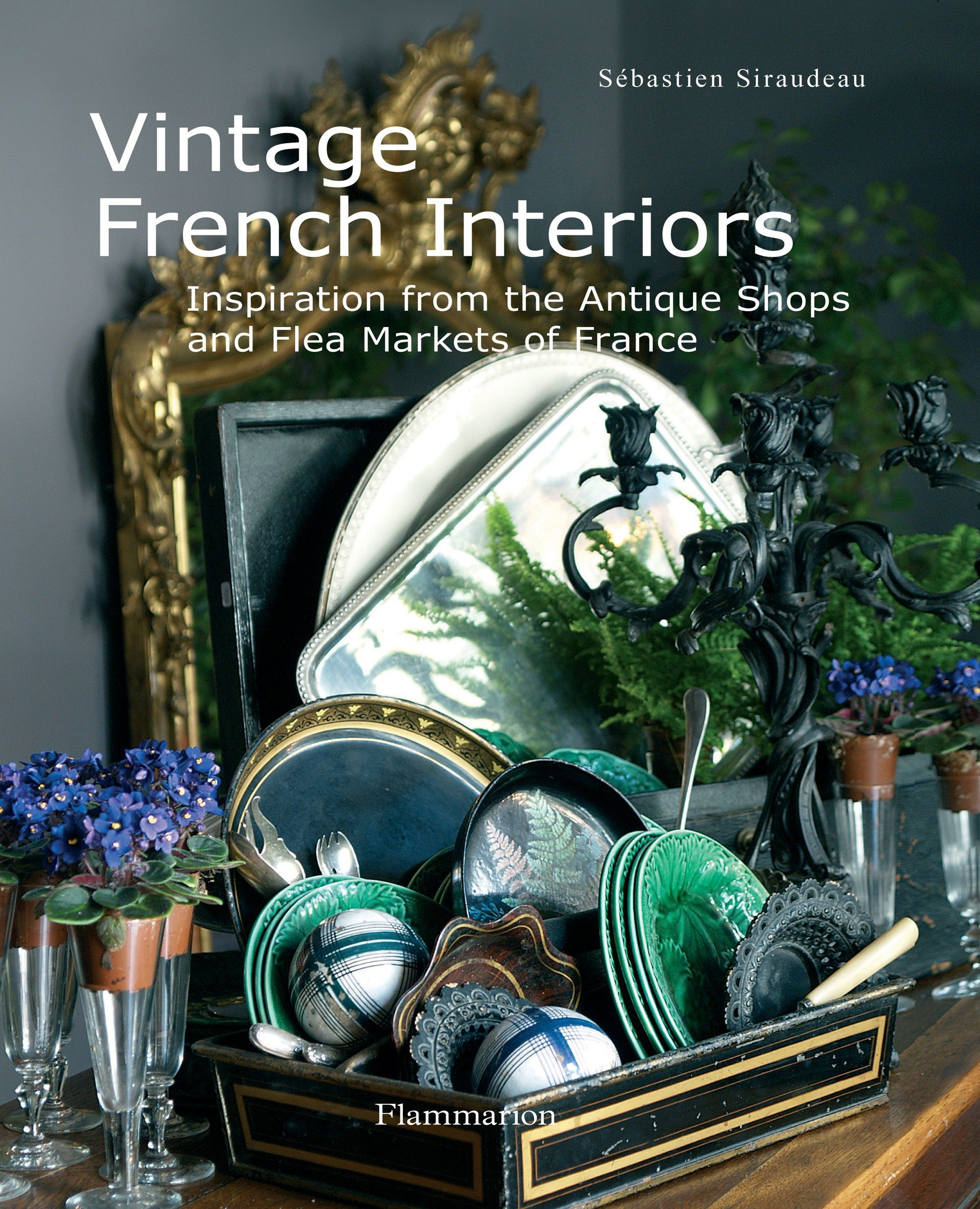 Download Vintage French Interiors: Inspiration from the Antique Shops and Flea Markets of France pdf epub