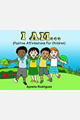 I AM...: Positive Affirmations for Children Kindle Edition