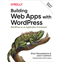 Building Web Apps with WordPress: WordPress as an Application Framework (English Edition)