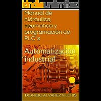 Manual de hidráulica, neumática y programación de PLC´s: