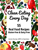 Clean Eating Every Day: 55 Real Food Recipes, Gluten-Free & Dairy-Free