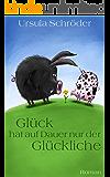 Glück hat auf Dauer nur der Glückliche: Ein Sauerland-Wohlfühl-Roman