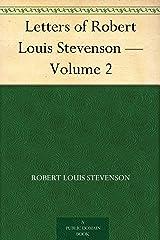 Letters of Robert Louis Stevenson — Volume 2 Kindle Edition