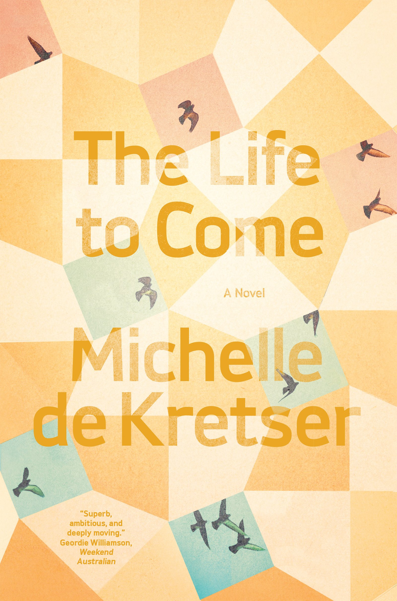 Image result for The Life to Come: A Novel Michelle de Kretser
