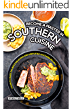 Become a Master in Southern Cuisine: Learn to Make the Most Delicious and Simplified Southern Recipes