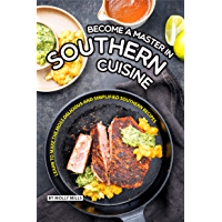 Become a Master in Southern Cuisine: Learn to Make the Most Delicious and Simplified Southern Recipes (English Edition)