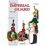 The French Imperial Guard 1800-1815. Volume 2: Cavalry (Officers and Soldiers of)