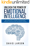 Unleash the power of Emotional Intelligence: Discover how to master your emotions, improve your relations and boost your EQ