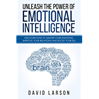 Unleash the power of Emotional Intelligence: Discover how to master your emotions, improve your relations and boost your EQ (English Edition)