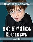 Dix petits loups - 10 garçons en colère: Journal de bord d'une enseignante spécialisée