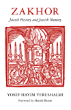 Zakhor: Jewish History and Jewish Memory (Samuel and Althea Stroum Lectures in Jewish Studies)