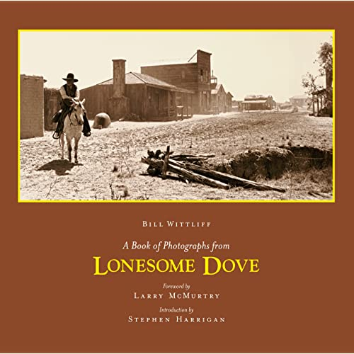 A Book of Photographs from Lonesome Dove (Southwestern & Mexican Photography Series, The Wittliff Collections at Texas State University)