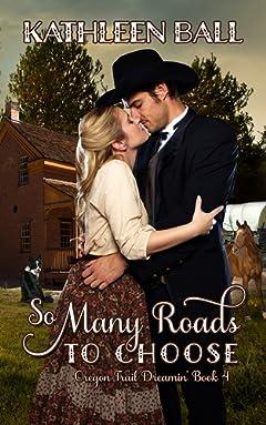 So Many Roads to Choose (Oregon Trail Dreamin\' Book 4)