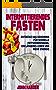 Intermittierendes Fasten: Entdecke das Geheimnis für schnelle Fettverbrennung, längeres Leben und mehr Energie (Intermittierendes Fasten, Kurzzeitfasten, ... Abnehmen, Intermittent Fasting)