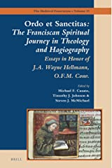 Ordo Et Sanctitas: The Franciscan Spiritual Journey in Theology and Hagiography; Essays in Honor of J. A. Wayne Hellmann, O.f.m. Conv. (Medieval Franciscans) Hardcover
