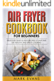 Air Fryer Cookbook for Beginners  : Delicious, Quick & Easy Recipes to Save Time, Eat Healthy, and Enjoy Cooking