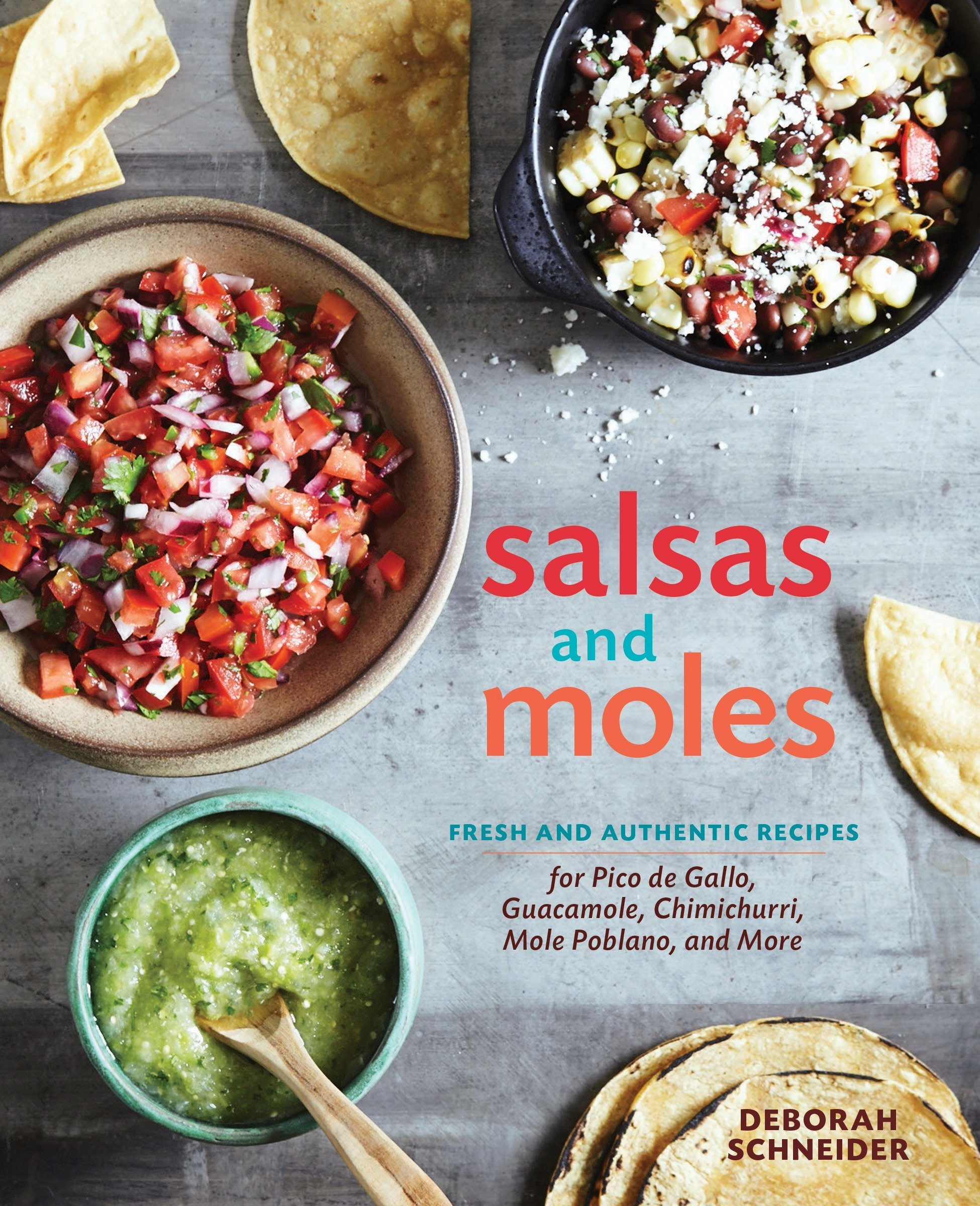 Salsas and Moles: Fresh and Authentic Recipes for Pico de Gallo, Mole  Poblano, Chimichurri, Guacamole, and More: Deborah Schneider:  9781607746850: ...