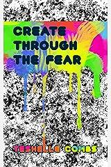 Create Through The Fear Kindle Edition