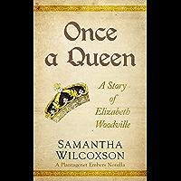Once a Queen: A Story of Elizabeth Woodville (Plantagenet Embers Novellas Book 2)