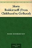Marie Bashkirtseff (From Childhood to Girlhood) (English Edition)