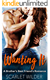 WANTING IT: A Brother's Best Friend Romance