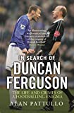 In Search of Duncan Ferguson: The Life and Crimes of a Footballing Enigma