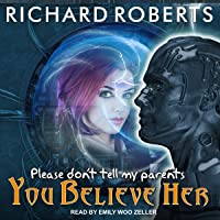 Please Don't Tell My Parents You Believe Her: Please Don't Tell My Parents Series, Book 5