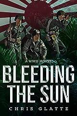 Bleeding The Sun: A WWII NOVEL (164th Regiment Series Book 3)