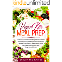 Vegan Keto Meal Prep: Plant Based Recipes to Change Your Diet Plan and Finally Enjoy Healthy Foods, Boost Your Natural…