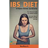 IBS Diet: Irritable Bowel Syndrome, The Ultimate Guide for Lasting Control, Low Carb Way of Healthy Life with IBS Diet