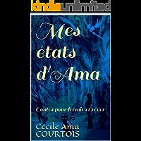 Mes états d'Ama: Contes pour frémir et rêver (French Edition)