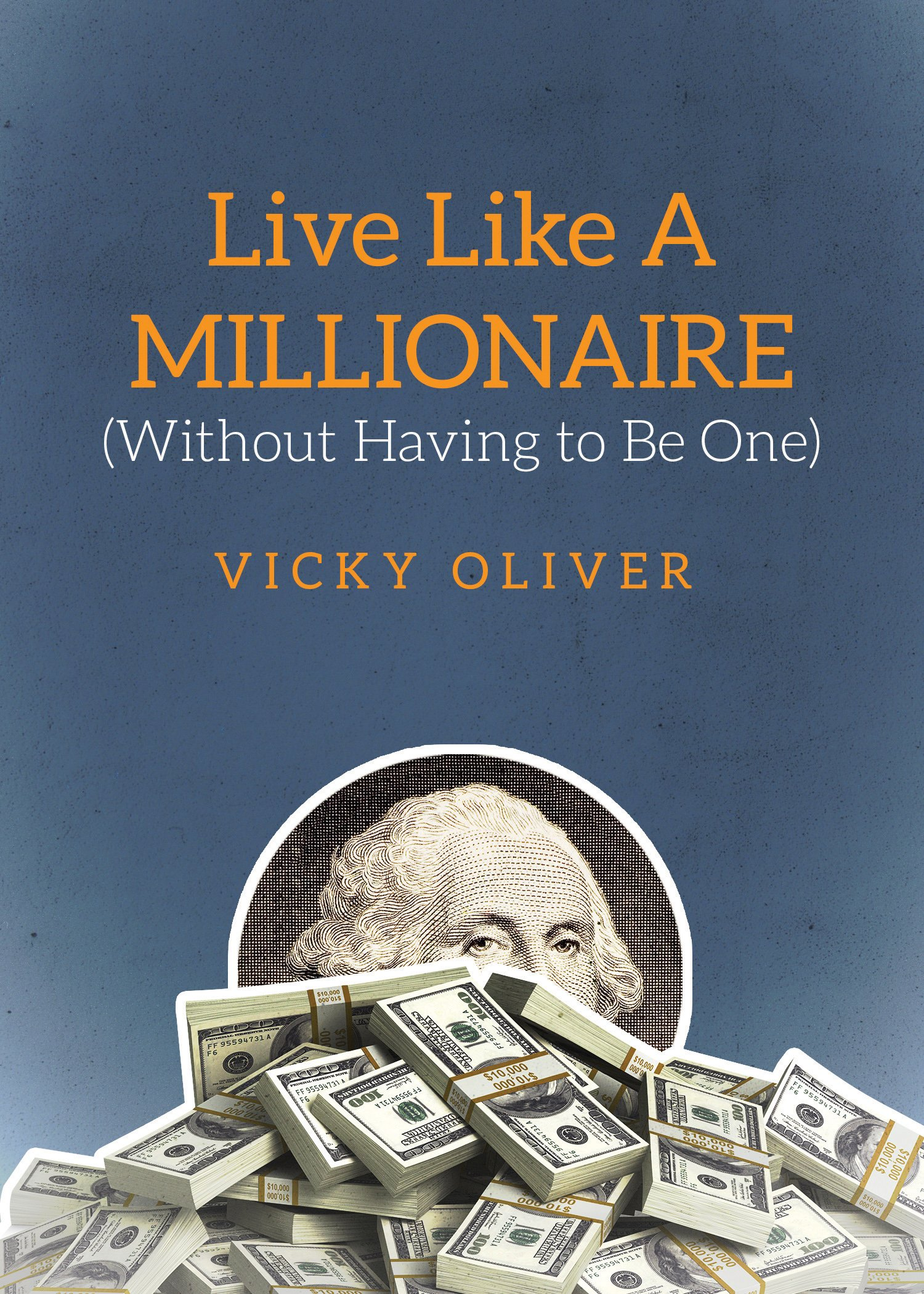 amazon com live like a millionaire out having to be one amazon com live like a millionaire out having to be one 9781629147536 vicky oliver books