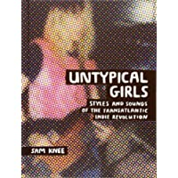Untypical girls : a visual survey of women in independant rock