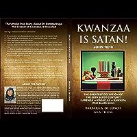 Kwanzaa Is Satan! John 10: 10 The Greatest Deception Of The 20th & 21st Century! Karenga - Kwanzaa - Kawaida (The Black KKK) (English Edition)