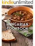 The Hungarian Cookbook: The 50 Most Delicious Hungarian Recipes (Recipe Top 50's Book 102) (English Edition)