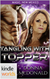 Magic, New Mexico: Tangling With Topper (Kindle Worlds Novella) (My Crazy Alien Romance Book 1)