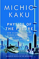 Physics of the Future: How Science Will Shape Human Destiny and Our Daily Lives by the Year 2100 Kindle Edition